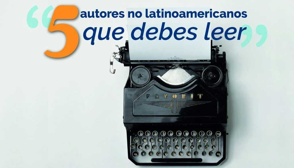 5 grandes autores no latinoamericanos que vale la pena leer