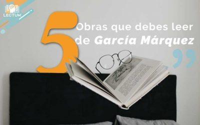 5 obras que debes leer de García Márquez