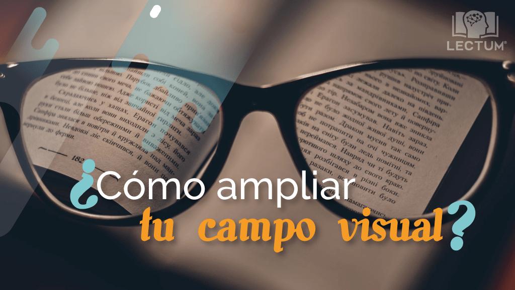 ¿Cómo ampliar tu campo visual?
